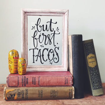 But First, Tacos - Hand Lettered Vintage Frame, Hand Painted Quote