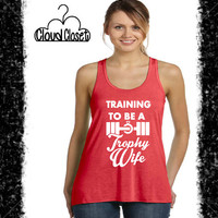 Training to be a Trophy Wife - Racerback Flowy Tank Top - Women's - Juniors - Bride - Workout Tank Top - Motivational Tank Top