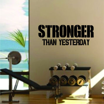 Stronger Than Yesterday Quote Fitness Health Work Out Gym Decal Sticker Wall Vinyl Art Wall Room Decor Weights Motivation Inspirational