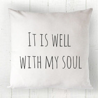 It is Well with My Soul Pillow Cover - White Pillow, Farmhouse Pillow, Cozy Pillow, Bible Quote, Christian Decor, 16 x 16, 18 x 18, 20 x 20