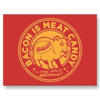 bacon is meat candy post cards from Zazzle.com