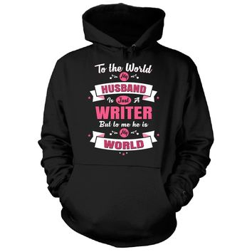 My Husband Is A Writer, He Is My World - Hoodie