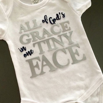 All of God's Grace in One Tiny Face precious baby Onesuit or shirt onsie children christian clothes newborn