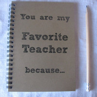 You are my Favorite Teacher because...- 5 x 7 journal