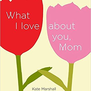What I Love About You, Mom Hardcover – March 26, 2013