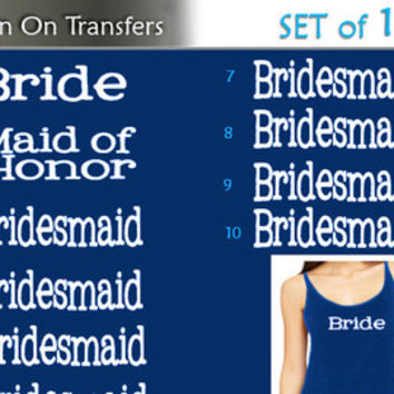 Set of 6,1- Bride ,1-Maid of Honor , 4 - Bridesmaid Iron on , Bachelorette party iron on transfers