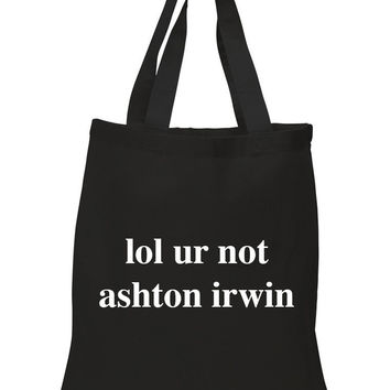 "5 Seconds of Summer 5SOS ""lol ur not ashton irwin"" 100% Cotton Tote Bag"