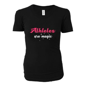 Athletes Are Magic. Awesome Gift - Ladies T-shirt