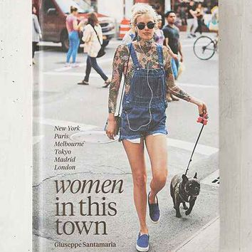 Women In This Town: New York, Paris, Melbourne, Tokyo, Madrid And London By Giuseppe Santamaria