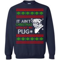 It Ain't Christmas Without my Pug Sweatshirt