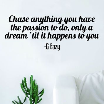 G Eazy Chase Anything Quote Wall Decal Sticker Room Art Vinyl Rap Hip Hop Lyrics Music Inspirational Dreams