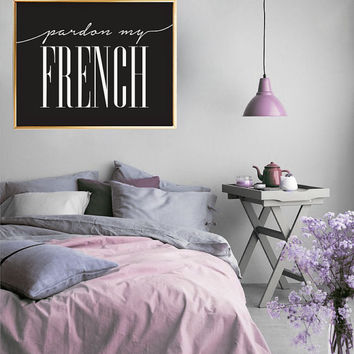 Pardon My French Typography Poster, Home Wall Decor, Wall Art, French Quote, Inspirational Print, Typography Poster, Quote Wall Art