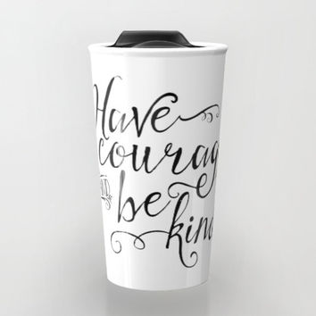 Have Courage and Be Kind, Travel Mug, Tumbler, Cinderella Quote