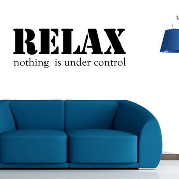 Wall Decal: Relax -nothing is under control, Inspirational Quote Vinyl Wall,topography wall decor .