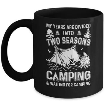 DCKIJ3 My Years Are Divided Into Two Seasons Camping And Waiting Mug