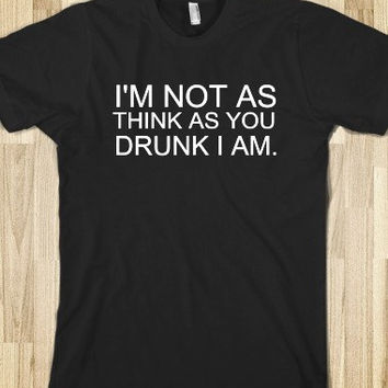 I'm Not As Think As You Drunk T-Shirt