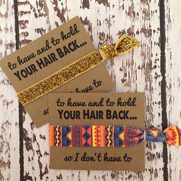 Aztec OR Glitter - To Have and To Hold So I Don't Have To - Custom Bachelorette Party Favors - Hair Tie Favors -  Choose your color