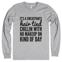 It's A Sweatpants Kind Of Day Long Sleeve T-shirt