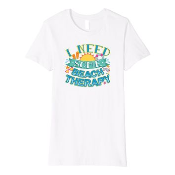 I Need Some Beach Therapy Vacation T-Shirt