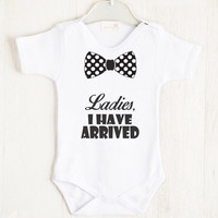 Ladies, I Have Arrived - Funny Baby One Piece Bodysuit, Cool Baby Boy Clothes, Baby Outfits For Boys