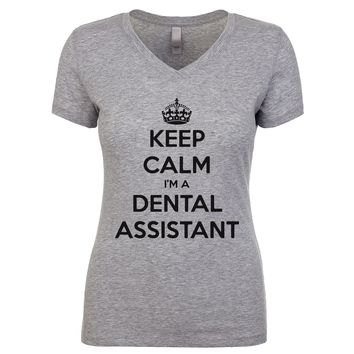 Keep Calm I'm A Dental Assistant Women's V Neck
