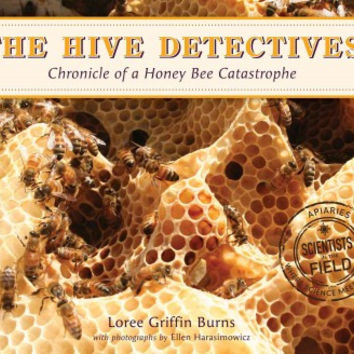 The Hive Detectives: Chronicle of a Honey Bee Catastrophe (Scientists in the Field)