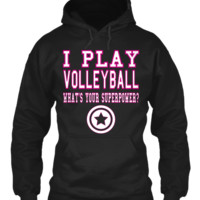 I PLAY VOLLEYBALL WHAT'S YOUR SUPERPOWER