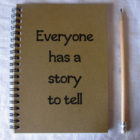 Everyone has a story to tell - 5 x 7 journal