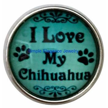 I Love My Chihuahua Snap Charm 20mm for Snap Jewelry
