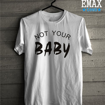 Not Your Baby T-shirt, Sexy Baby Shirt, Cotton T-shirt Unisex