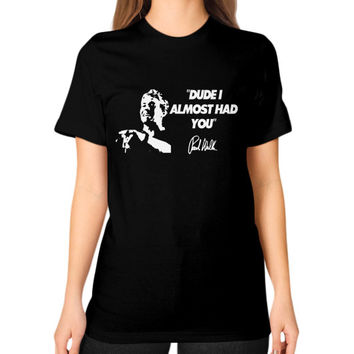Almost had you a tribute to paul walker Unisex T-Shirt (on woman)