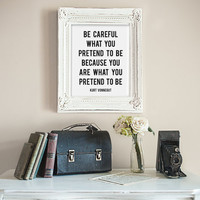 Kurt Vonnegut - Be Careful What You Pretend To Be Because You Are What You Pretend To Be Inspirational Quote Digital Wall Print Book Quote