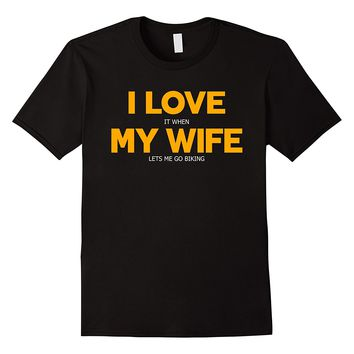 I Love It When My Wife Lets Me Go Biking Shirt