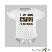 If I Can't Wear Camo, I'm Not Going Funny Hunting Baby Bodysuit or Toddler Tee