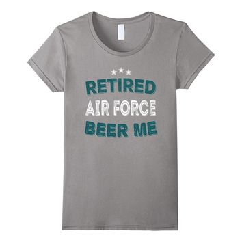 RETIRED AIR FORCE BEER ME Funny Air Force Retirement T-Shirt