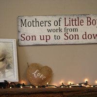 Mothers Of Little Boys Work From Son Up To Son Down Wood Sign Distressed Wood Sign Mothers Day Gift Home Decor Rustic Chic Decor