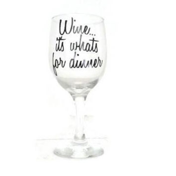Custom wine glass | wine its what's for dinner | funny quotes | funny gifts