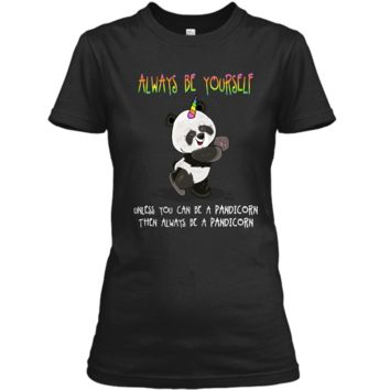 Cute Funny Always Be Yourself Unless You Can be a Pandicorn Ladies Custom