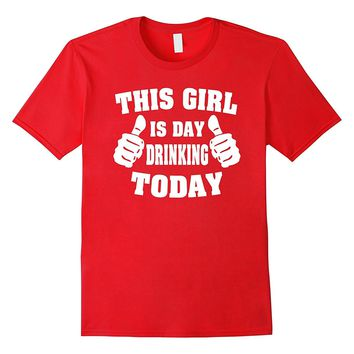 This Girl Is Day Drinking Today Shirt