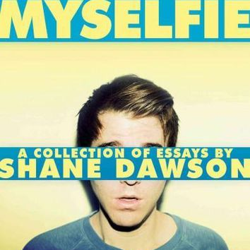 I Hate Myselfie: A Collection of Essays by Shane Dawson: Untitled
