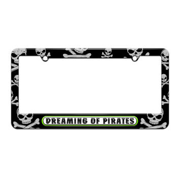 Dreaming of Pirates - License Plate Tag Frame - Skull and Crossbones Design