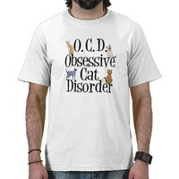 Obsessive Cat Disorder Shirt from Zazzle.com
