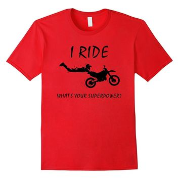I Ride Dirt Bikes- what's your superpower? Moto T-shirt