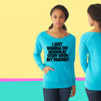I Just Wanna Do Hoodrat Stuff With My Friends ladies Fleece sweatshirt