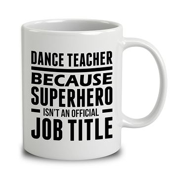 Dance Teacher Because Superhero Isn't An Official Job Title