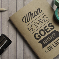 Handmade Mini Journal - Typographic Quote - When nothing goes right, go left