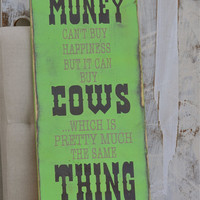 cow signs, hand painted, farm signs, silly quotes, custom made signs, lime green signs, hillbilly, farmers signs, cattle rancher signs