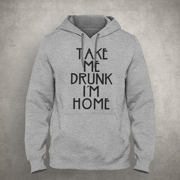 Take me drunk, I'm home - Funny drunk - Gray/White Unisex Hoodie - HOODIE-062