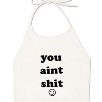 YOU AIN'T SHIT CROP HALTER - PREORDER