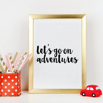 Wall artwork Let's Go On Adventures Monochrome Nursery Art Printable Art Poster Inspirational Quote Wall Decor Nursery Print Black White